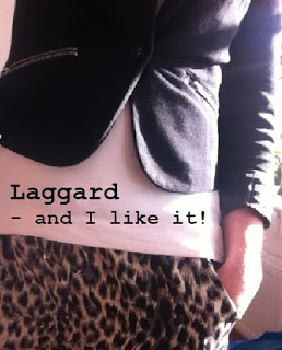 LAGGARD – AND I LIKE IT!